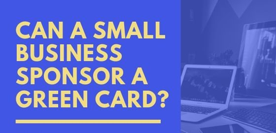 Can A Small Business Sponsor a Green Card_