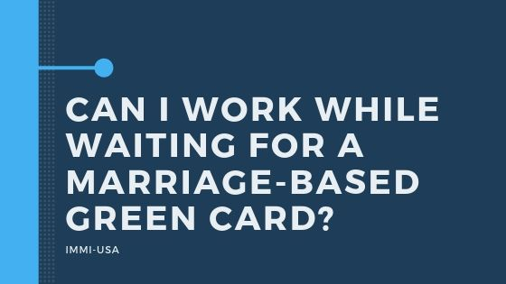 Can I Work While Waiting for a Marriage-Based Green Card