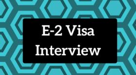 E-2 Visa Interview
