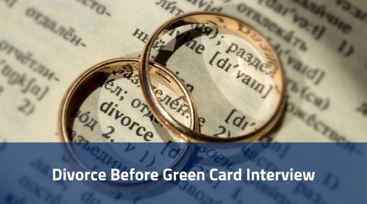 Divorce Before Green Card Interview