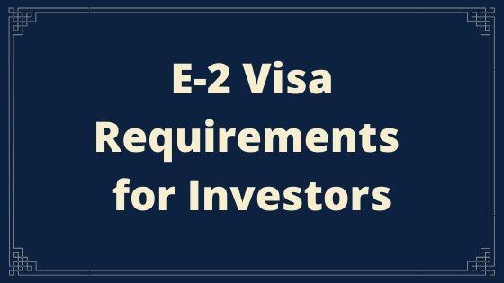 E-2 Visa Requirements for Investors